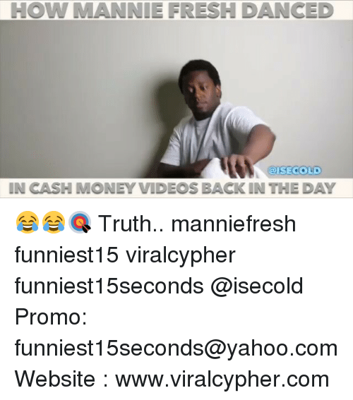 Fresh, Funny, and Mannie Fresh: HOW MANNIE FRESH DANCED  ISECCOLD  IN CASH MONEY VIDEOS BACK IN THE DAY 😂😂🎯 Truth.. manniefresh funniest15 viralcypher funniest15seconds @isecold Promo: funniest15seconds@yahoo.com Website : www.viralcypher.com