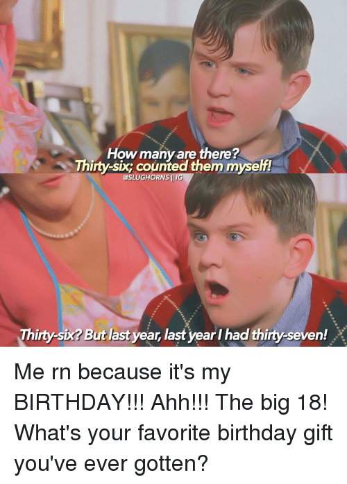 Memes, 🤖, and Seven: How many are there?  Thirty-six counted them myself!  @SLUGHORNS  Thirty-six But last year last yearl had thirty-seven! X Me rn because it's my BIRTHDAY!!! Ahh!!! The big 18! What's your favorite birthday gift you've ever gotten?