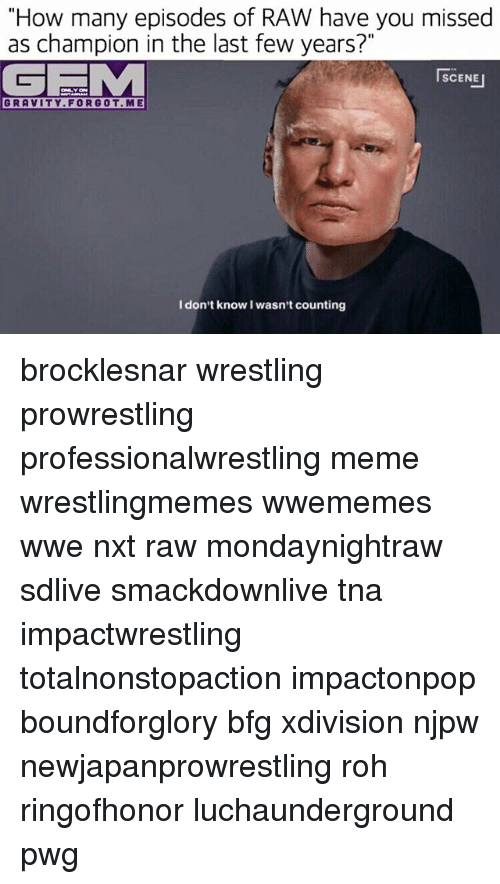 """tna: """"How many episodes of RAW have you missed  as champion in the last few years?""""  GEE M  SCENE  GRAVITY FOR GOT ME  I don't know I wasn't counting brocklesnar wrestling prowrestling professionalwrestling meme wrestlingmemes wwememes wwe nxt raw mondaynightraw sdlive smackdownlive tna impactwrestling totalnonstopaction impactonpop boundforglory bfg xdivision njpw newjapanprowrestling roh ringofhonor luchaunderground pwg"""