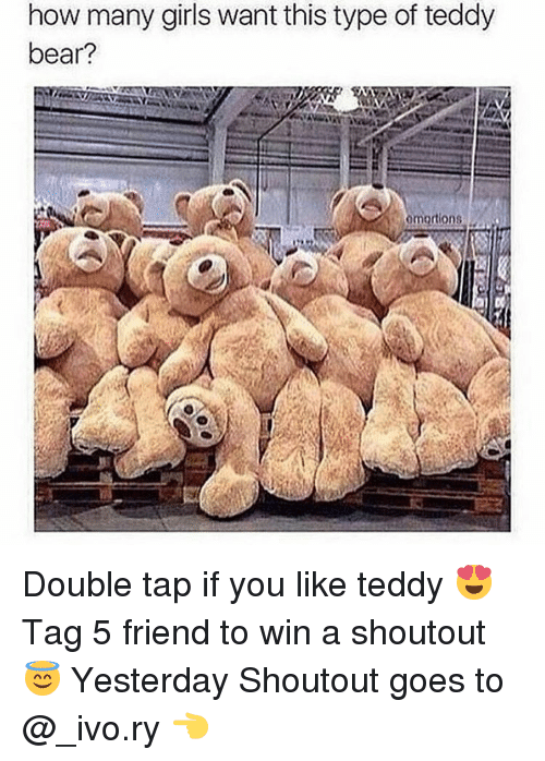 goe: how many girls want this type of teddy  bear? Double tap if you like teddy 😍 Tag 5 friend to win a shoutout 😇 Yesterday Shoutout goes to @_ivo.ry 👈