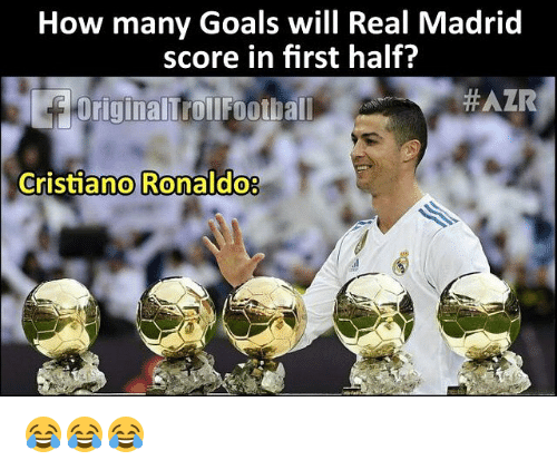 Goals, Memes, and Real Madrid: How many Goals will Real Madrid  score in first half?  OriginalTrollFootball  #AZR  Cristano  Ronaldo8 😂😂😂