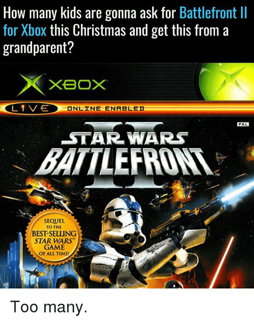 Grandparent: How many kids are gonna ask for Battlefront ll  for Xbox this Christmas and get this from a  grandparent?  XBOX  L 1 V-E  ONLINE ENABLED  PAL  STAR WARS  SEQUEL  TO THE  BESTSELLUNG  STAR WARS  GAME  OF ALL TIME! Too many.