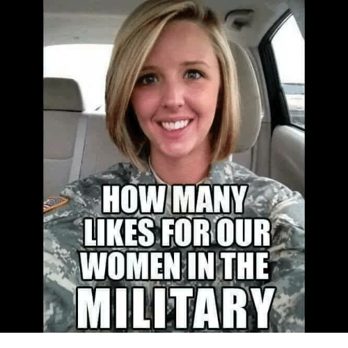 Memes, Women, and Military: HOW MANY  LIKES FOR OUR  WOMEN IN THE  MILITARY