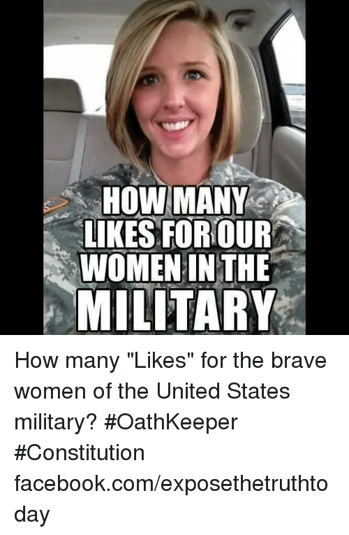 "Memes, Brave, and Braves: HOW MANY  LIKES FOR OUR  WOMEN IN THE  MILITARY How many ""Likes"" for the brave women of the United States military? #OathKeeper #Constitution facebook.com/exposethetruthtoday"