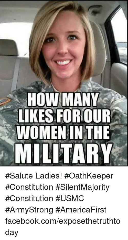 salutation: HOW MANY  LIKES FOR OUR  WOMEN IN THE  MILITARY #Salute Ladies! #OathKeeper #Constitution #SilentMajority #Constitution #USMC #ArmyStrong #AmericaFirst facebook.com/exposethetruthtoday