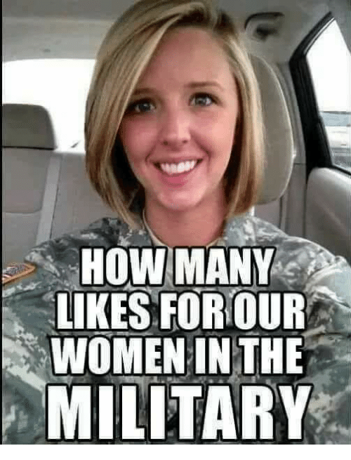 Memes, Women, and Military: HOW MANY  LIKES FOROUR  WOMEN IN THE  MILITARY
