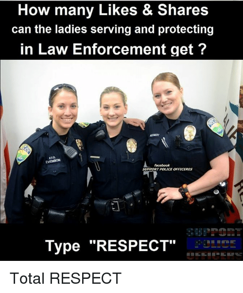 "Memes, Police, and Respect: How many Likes & Shares  & can the ladies serving and protecting  in Law Enforcement get  RT POLICE OFFICERES  Type ""RESPECT Total RESPECT"