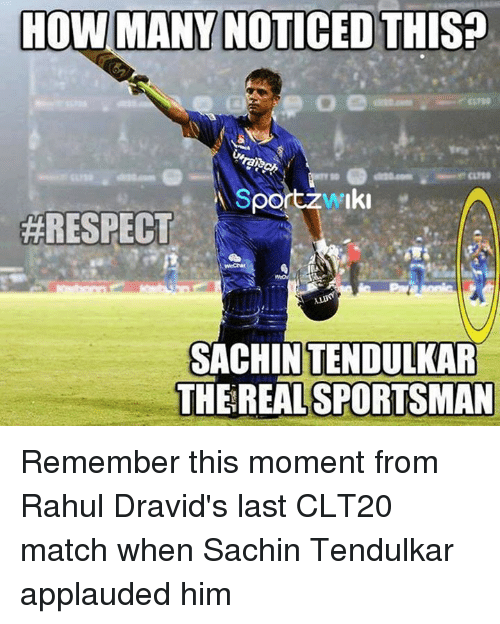 Memes, Respect, and Match: HOW MANY NOTICED THIS?  S  #RESPECT  SACHIN TENDULKAR  THE REAL SPORTSMAN Remember this moment from Rahul Dravid's last CLT20 match when Sachin Tendulkar applauded him