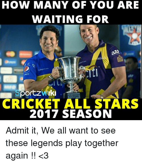 All Star, Memes, and Cricket: HOW MANY OF YOU ARE  WAITING FOR  Sportzwrki  CRICKET ALL STARS  2017 SEASON Admit it, We all want to see these legends play together again !! <3