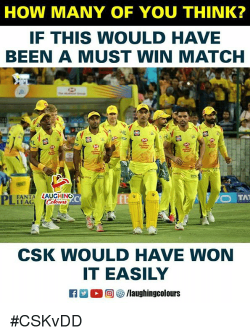 Match, Indianpeoplefacebook, and Been: HOW MANY OF YOU THINK?  IF THIS WOULD HAVE  BEEN A MUST WIN MATCH  PLEENG AUGCHING  TAT  10  CSK WOULD HAVE WON  IT EASILY #CSKvDD