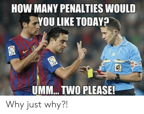ita: HOW MANY PENALTIES WOULD  YOU LIKE TODAYA  LFP  ita  Sund  LFP  UMM... TWO PLEASE! Why just why?!