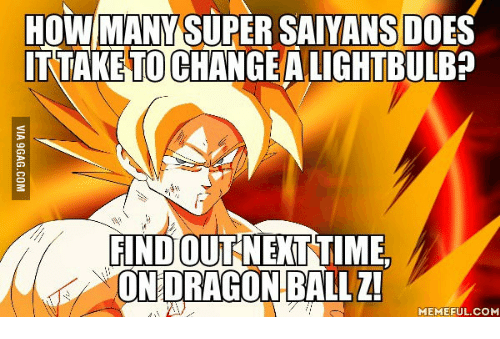 dragon ball z memes: HOW MANY SUPERSAIYANS DOES  ITTAKETOCHANGEALICHTBULBp  FINDOUT NEXT TIME.  ON DRAGON BALL Z!  MEMEFUL.coM