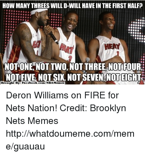 deron williams: HOW MANY THREES WILL D-WILL HAVE INTHE FIRST HALFP  HEAT  NOT ONE NOT TWO NOT THREE NOT FOURE  INNOTFIVE NOT SIX, NOT SEVEN NOTEIGHTE  Brought By Fa  ebook com/NBAMemes Deron Williams on FIRE for Nets Nation!