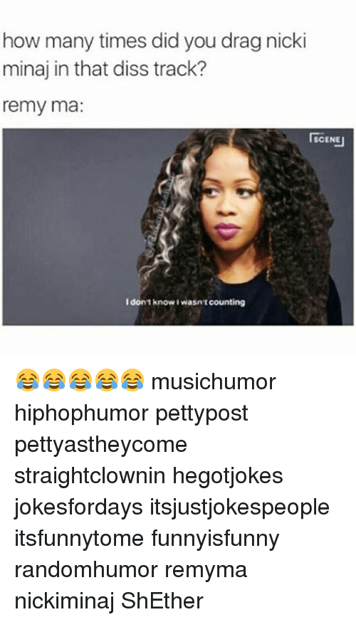 Diss, How Many Times, and Memes: how many times did you dragnicki  minaj in that diss track?  remy ma  SCENEJ  I don't know I wasn't  counting 😂😂😂😂😂 musichumor hiphophumor pettypost pettyastheycome straightclownin hegotjokes jokesfordays itsjustjokespeople itsfunnytome funnyisfunny randomhumor remyma nickiminaj ShEther