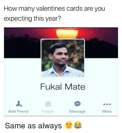 Memes, Valentine's Card, and 🤖: How many valentines cards are you  expecting this year?  Fukal Mate  Add Friend  Follow  Message  More Same as always 😒😂