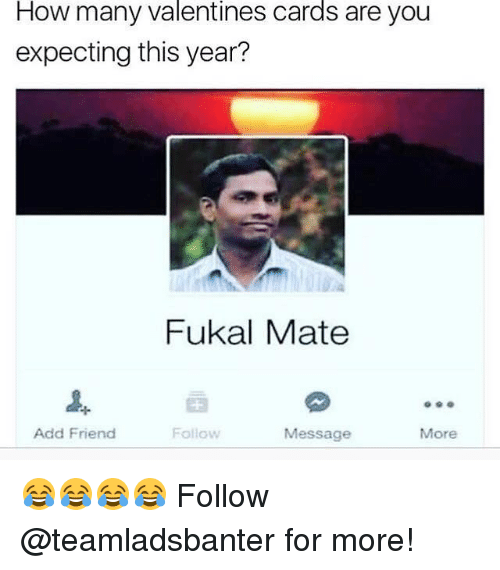 Memes, Valentine's Card, and 🤖: How many Valentines cards are you  expecting this year?  Fukal Mate  Add Friend  Follow  Message  More 😂😂😂😂 Follow @teamladsbanter for more!