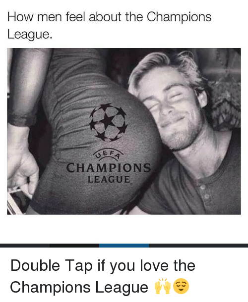 Love, Soccer, and Champions League: How men feel about the Champions  League.  CHAMPIONS  LEAGUE Double Tap if you love the Champions League 🙌😌