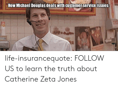 michael douglas: How Michael Douglas dealswith customer service issues life-insurancequote:  FOLLOW US to learn the truth about Catherine Zeta Jones