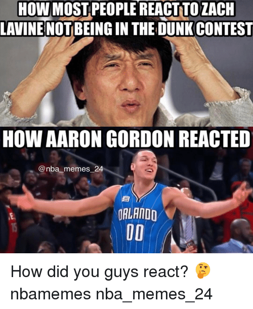 Aaron Gordon: HOW MOST PEOPLE REACTNTO ZACH  LAVINE  BEING IN THE DUNKCONTEST  HOW AARON GORDON REACTED  Onba memes 24  ORLANDO How did you guys react? 🤔 nbamemes nba_memes_24