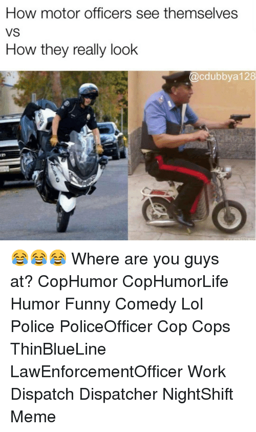 Dispatcher: How motor officers see themselves  VS  How they really look  @cdubbya 128 😂😂😂 Where are you guys at? CopHumor CopHumorLife Humor Funny Comedy Lol Police PoliceOfficer Cop Cops ThinBlueLine LawEnforcementOfficer Work Dispatch Dispatcher NightShift Meme