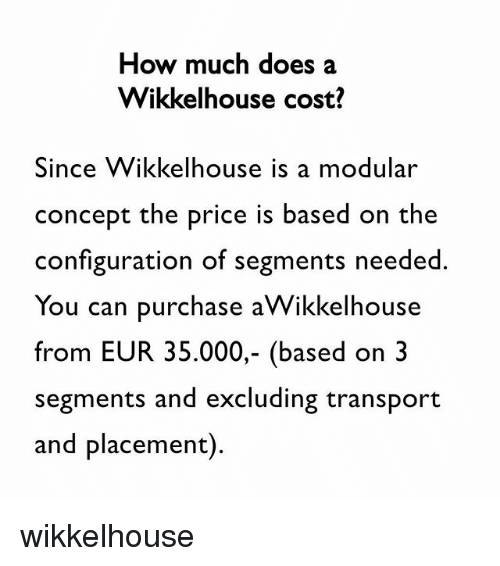 how much does a wikkelhouse cost since wikkelhouse is a modular concept the price is based on. Black Bedroom Furniture Sets. Home Design Ideas