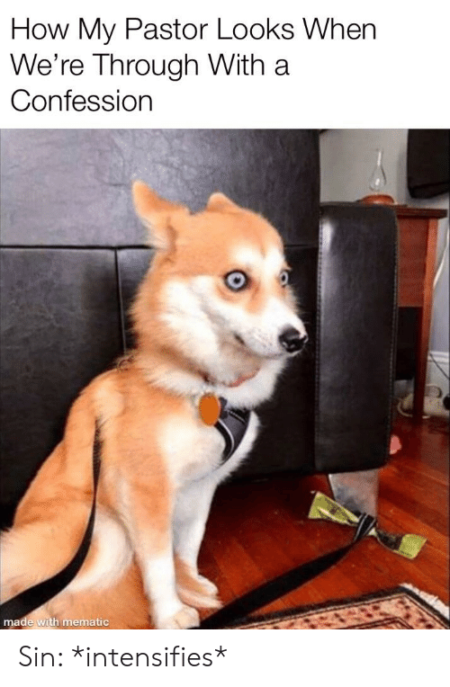 Were Through: How My Pastor Looks When  We're Through With a  Confession  made with mematic Sin: *intensifies*