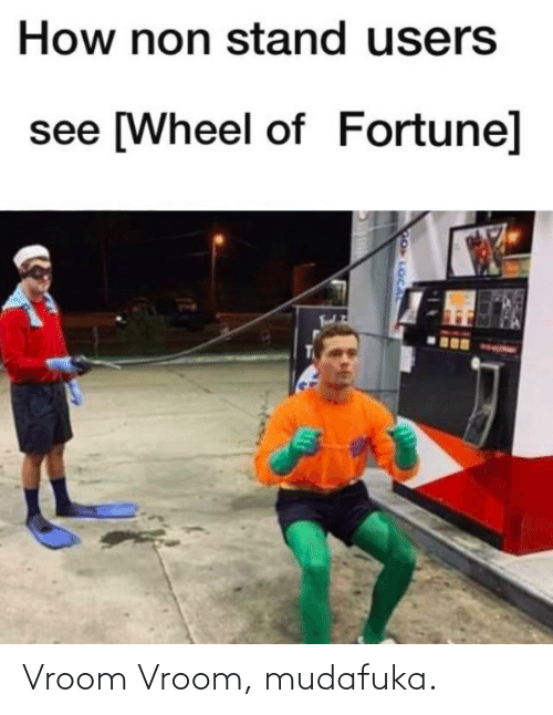 wheel of fortune: How non stand users  see [Wheel of Fortune]  GO LOCAL Vroom Vroom, mudafuka.