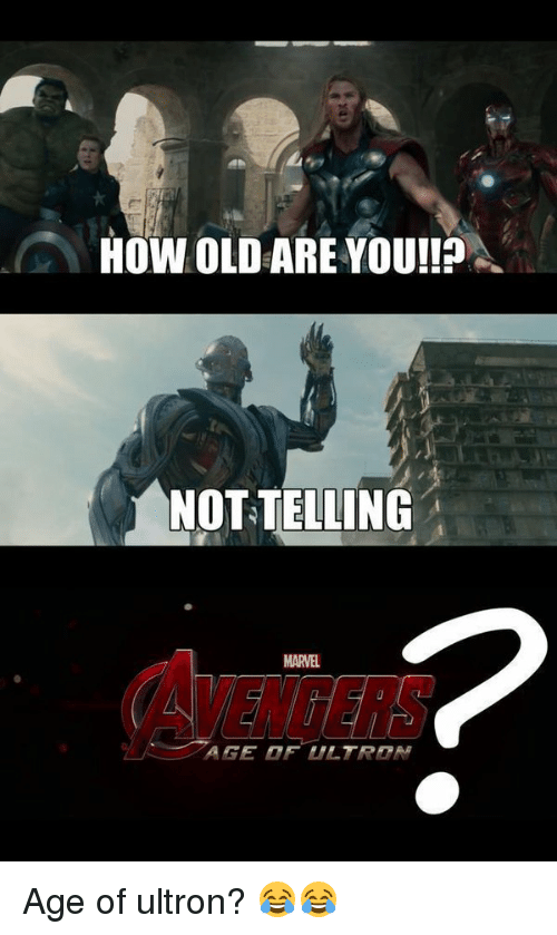 ultron: HOW OLD ARE YOU!!  A  NOTTELLING  MARVEL  AGE OF LILTREAf Age of ultron? 😂😂