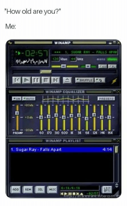 """Misc: How old are you?""""  Me  WINAMP  mano stereo  WINAMP EQUALIZER  20at  PREAMP  60 170 310 600匡 38 6K 12K 14K 16K  WINAMP PLAYLIST =  1. Sugar Ray Falls Apart  4:14  14/4 14  ADO REM SEL MİSC  terco"""