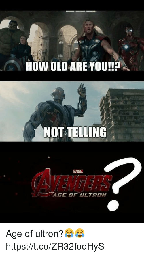 ultron: HOW OLD ARE YOU!!  NOT TELLING  AVENGERS  MARVEL Age of ultron?😂😂 https://t.co/ZR32fodHyS