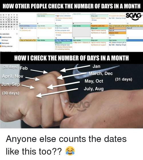 hot tubs: HOW OTHER PEOPLE CHECK THE NUMBER OF DAYSINAMONTH  S M T W T F S  10 Blinvoice Lifehacker  11 support talk  App review  Blog post  29 30 31  1 2 3 4  10 Weekly Editorial Meet  12p ail hands meeting 5p 10900 Meeting Tonigh  5 6 7 8 9 10 11  2 more  2 more  12 13 14 15 16 17 18  19 20 21 22 23 24 25  5  10  birthday  App review Blog post  Rich's App review  Pipedrive users drip Stay at Secluded wiTennisKoi Pond/Hot Tub sect  26 27 28 29 30  1  Day 3 4 5 6 7 8 9  10 Check transfers: sav 11 Contenty Zapior  6:30 Elise breakdast  Blog post  Rob off  11 Contently call  8 Elise computer club  12p all hands meeting  Rob off  10 Weekdy Editorial Meat  1p Melanie on Support  Melanie OOO  My calendars  +3 more  +3 more  melanie pinola  12  13  14  15  16  17  18  Stay at Secluded WTer App review  Blog post  Birthdays  Flag Day-Unated States  App review  App review  1:30p Carlin Meianie ch 12p all hands meeting 10 Make Amazon gift ca  Blog post  Reminders  1p Melanie on support 5p 1090 Meeting Tonigh  8 Elise computer ciub  Writing calendar  10 Weekly Editorial Meeti  11 marketing meeting  HOW ICHECK THE NUMBER OF DAYS IN A MONTH  Jan  (28 days) Feb  March, Dec  April, Nov  (31 days)  May, Oct  Jun, Sep  July, Aug  (30 days) Anyone else counts the dates like this too?? 😂