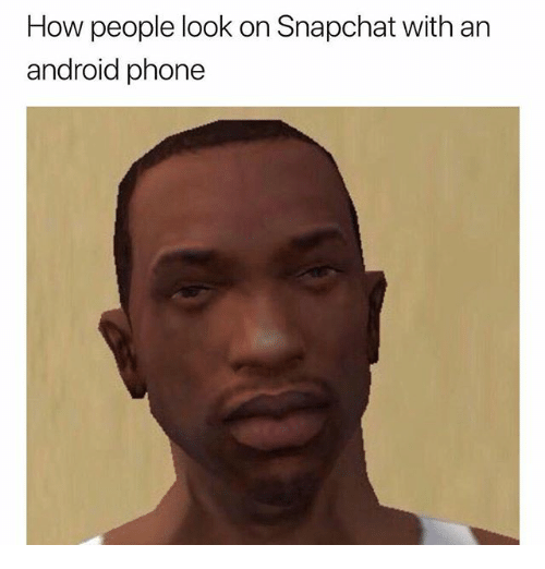 Android, Phone, and Snapchat: How people look on Snapchat with an  android phone
