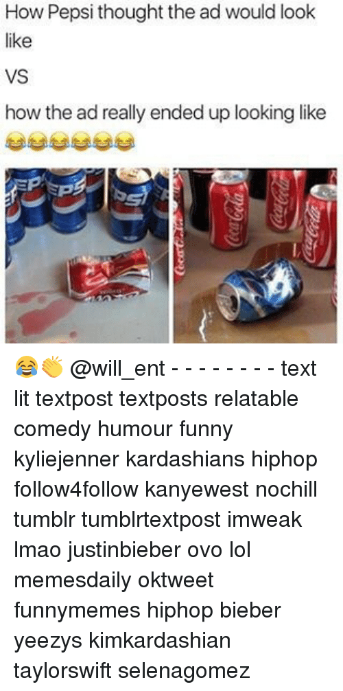 Funny, Kardashians, and Lit: How Pepsi thought the ad would look  ke  VS  how the ad really ended up looking like 😂👏 @will_ent - - - - - - - - text lit textpost textposts relatable comedy humour funny kyliejenner kardashians hiphop follow4follow kanyewest nochill tumblr tumblrtextpost imweak lmao justinbieber ovo lol memesdaily oktweet funnymemes hiphop bieber yeezys kimkardashian taylorswift selenagomez