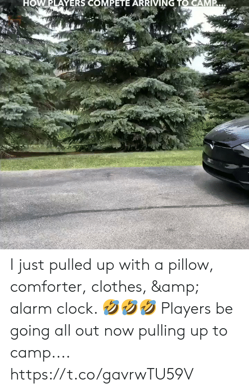 Alarm Clock: HOW PLAYERS COMPETE ARRIVING TO CAMP. I just pulled up with a pillow, comforter, clothes, & alarm clock. 🤣🤣🤣 Players be going all out now pulling up to camp.... https://t.co/gavrwTU59V