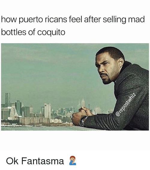 Memes, Mad, and 🤖: how puerto ricans feel after selling mad  bottles of coquito Ok Fantasma 🤦🏽‍♂️