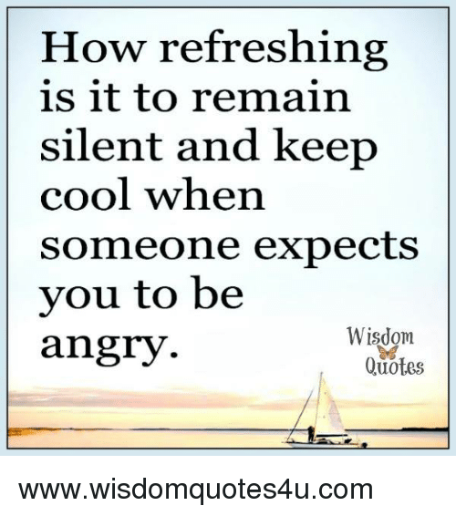 keeping cool: How refreshing  is it to remain  silent and keep  cool when  someone expects  vou to be  angry  Wisdom  ae  Quotes www.wisdomquotes4u.com