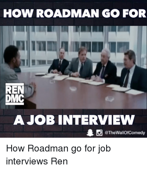 Funny, Job Interview, and Dmc: HOW ROAD MAN GO FOR  REN  DMC  A JOB INTERVIEW  1 O @The Wallof Comedy How Roadman go for job interviews  Ren