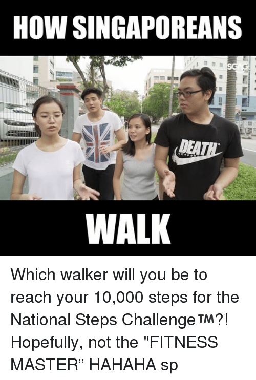 "Memes, Fitness, and 🤖: HOW SINGAPOREANS  DEAT  WALK Which walker will you be to reach your 10,000 steps for the National Steps Challenge™?! Hopefully, not the ""FITNESS MASTER"" HAHAHA sp"