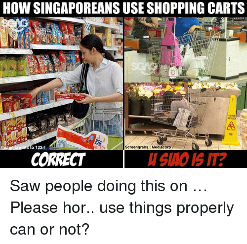 Memes, Saw, and Shopping: HOW SINGAPOREANS USE SHOPPING CARTS  CAUTION  o 123rf  Screengrabs Mediacorp  CORRECT  SAO IS IT? Saw people doing this on <link in bio> … Please hor.. use things properly can or not?
