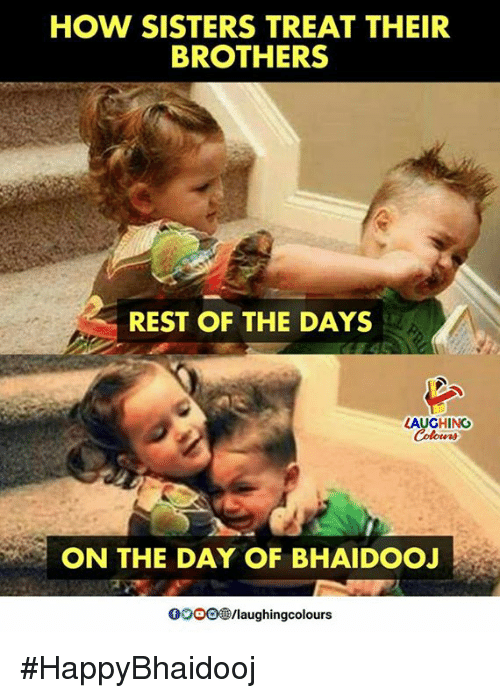 Indianpeoplefacebook, How, and Sisters: HOW SISTERS TREAT THEIR  BROTHERS  REST OF THE DAYS  LAUGHING  ON THE DAY OF BHAIDOOJ  0OOO/laughingcolours #HappyBhaidooj
