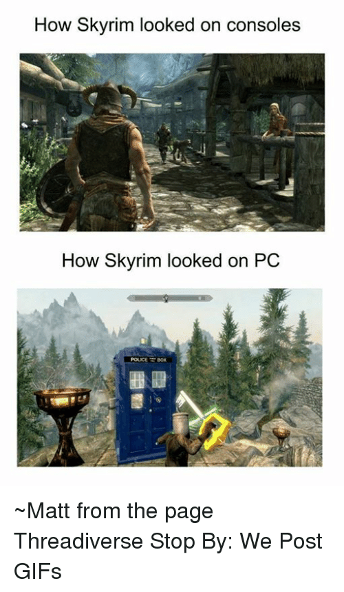 police box: How Skyrim looked on consoles  How Skyrim looked on PC  POLICE BOX ~Matt from the page Threadiverse Stop By: We Post GIFs