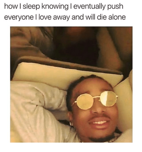 Being Alone, Love, and Sleep: how sleep knowing l eventually push  everyone l love away and will die alone