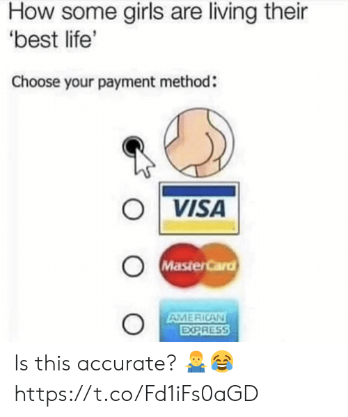 visa: How some girls are living their  best life'  Choose your payment method:  ○ VISA  MasterCard  AMERICAN  EXPRESS Is this accurate? 🤷♂️😂 https://t.co/Fd1iFs0aGD