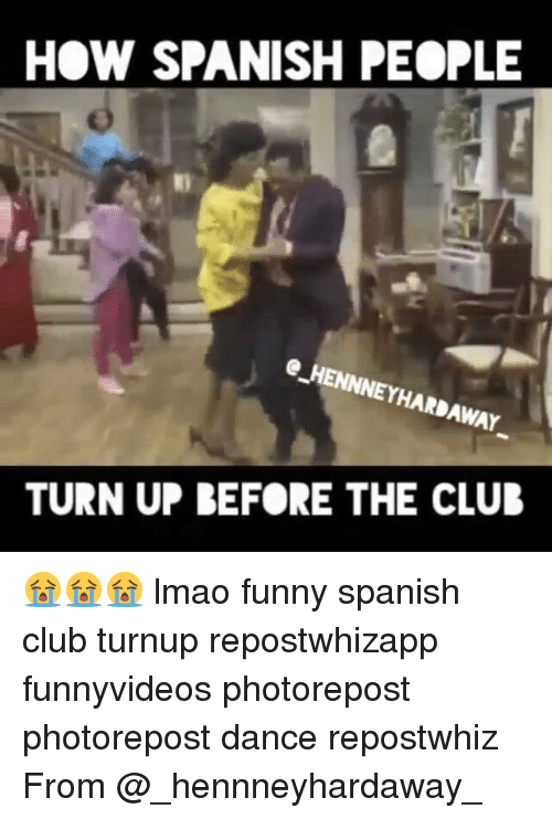 how spanish people e hennneyhardaway turn up before the club 2356165 🔥 25 best memes about dancing, lmao, and spanish dancing, lmao
