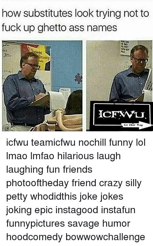 Ass, Crazy, and Friends: how substitutes look trying not to  fuck up ghetto ass names  Go Thai Maru icfwu teamicfwu nochill funny lol lmao lmfao hilarious laugh laughing fun friends photooftheday friend crazy silly petty whodidthis joke jokes joking epic instagood instafun funnypictures savage humor hoodcomedy bowwowchallenge