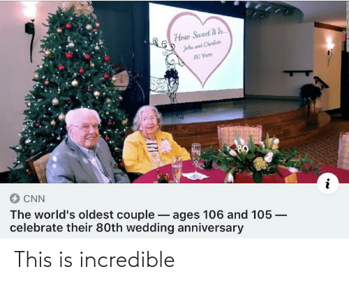 wedding anniversary: How Sweet 1 Is..  John aus Cherdeto  80 Yans  O CNN  The world's oldest couple -  celebrate their 80th wedding anniversary  ages 106 and 105 –  %3B This is incredible