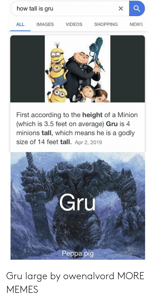 Minion: how tall is gru  X  VIDEOS  ALL  SHOPPING  NEWS  IMAGES  First according to the height of a Minion  (which is 3.5 feet on average) Gru is 4  minions tall, which means he is a godly  size of 14 feet tall. Apr 2, 2019  Gru  Реpра pig Gru large by owenalvord MORE MEMES