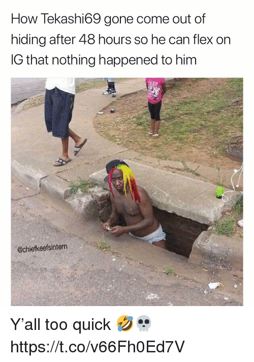 Flexing, How, and Gone: How Tekashi69 gone come out of  hiding after 48 hours so he can flex on  IG that nothing happened to him  岌.  @chiefkeefsintern Y'all too quick 🤣💀 https://t.co/v66Fh0Ed7V