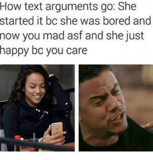 Memes, 🤖, and Madness: How text arguments go: She  started it bc she was bored and  now you mad asf and she just  happy bo you care