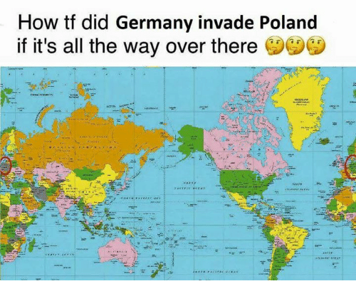 Germany, Dank Memes, and Poland: How tf did Germany invade Poland  If it's all the way over there ッ ハッ